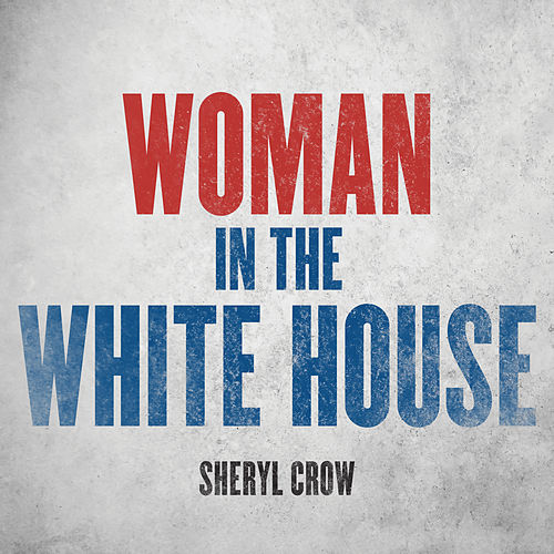 Woman In The White House (2020 Version) de Sheryl Crow