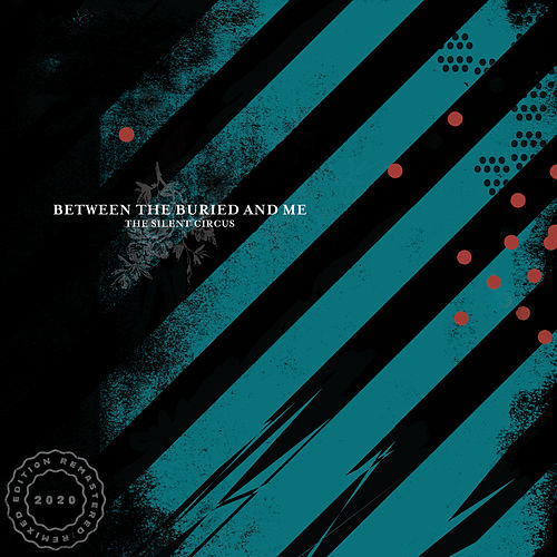 The Silent Circus (2020 Remix / Remaster) by Between The Buried And Me