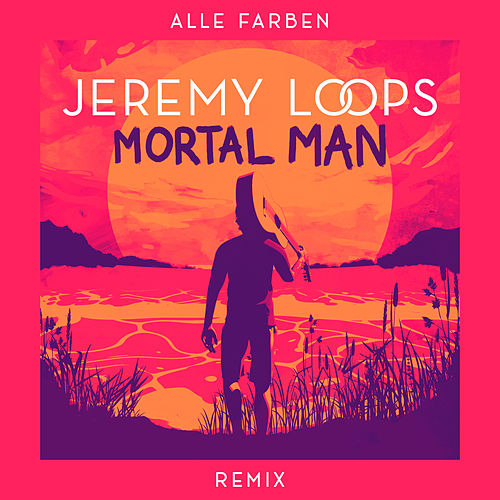 Mortal Man (Alle Farben Remix) von Jeremy Loops