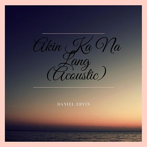 Akin Ka Na Lang (Acoustic) by Daniel Ervin
