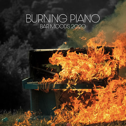 Burning Piano Bar Moods 2020 by Soft Jazz Mood