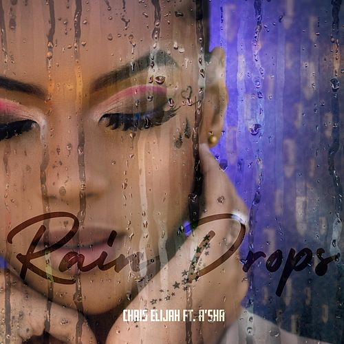 Raindrops (feat. A'sha) by Chris Elijah