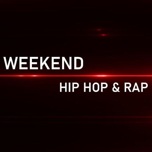 Weekend Hip Hop & Rap by Various Artists