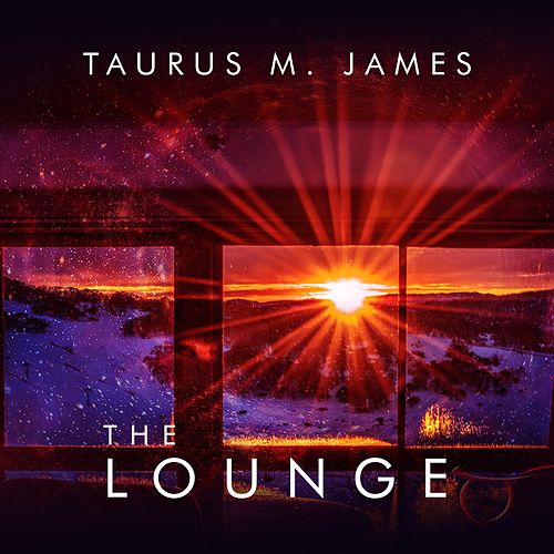 The Lounge by Taurus M. James