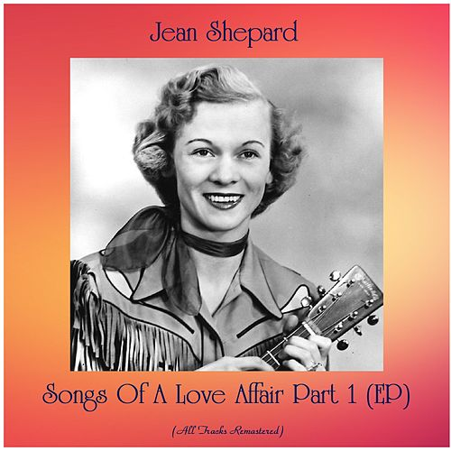 Songs Of A Love Affair Part 1 (EP) (All Tracks Remastered) by Jean Shepard