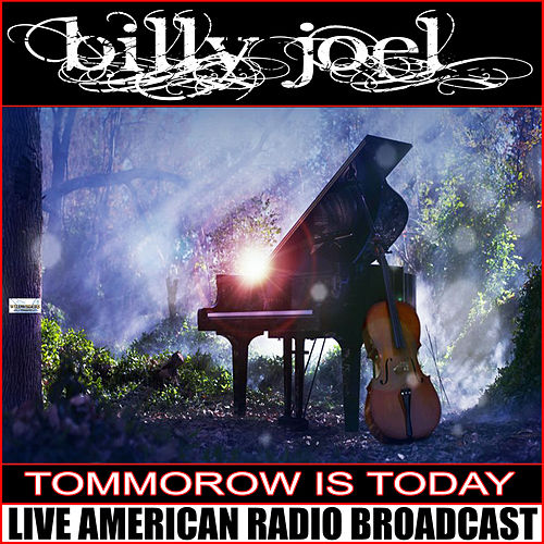 Tomorrow Is Today (Live) de Billy Joel