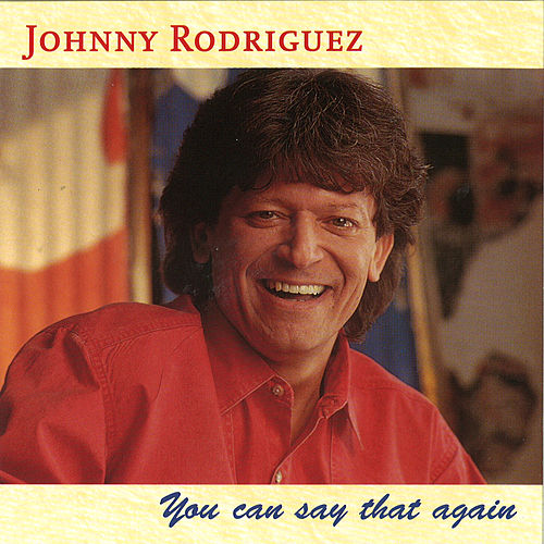 You Can Say That Again by Johnny Rodriguez