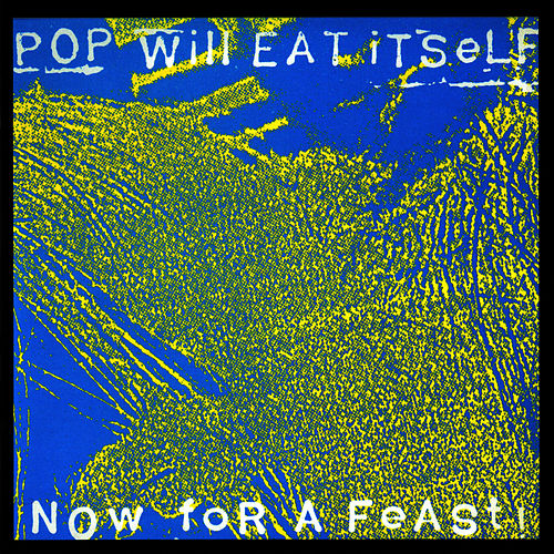 Now for a Feast! (25th Anniversary Expanded Edition) by Pop Will Eat Itself