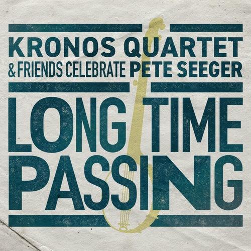 Long Time Passing: Kronos Quartet and Friends Celebrate Pete Seeger by Kronos Quartet