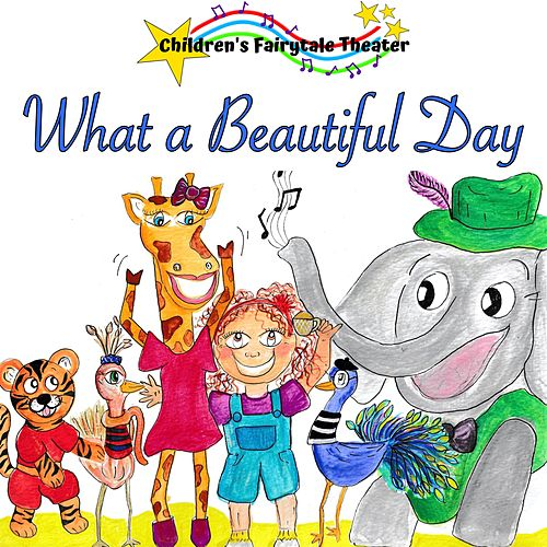 What a Beautiful Day by Children's Fairytale Theater