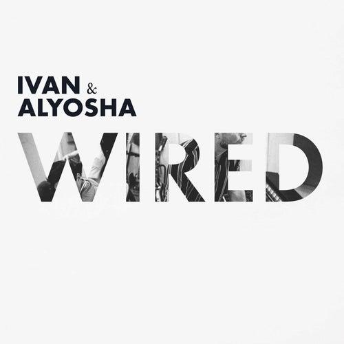 Wired by Ivan & Alyosha