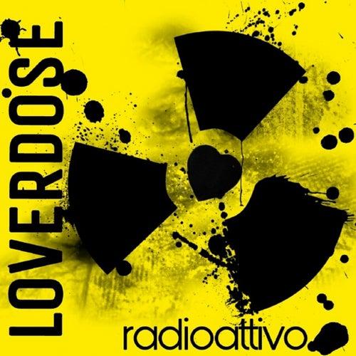 Radioattivo by Loverdose
