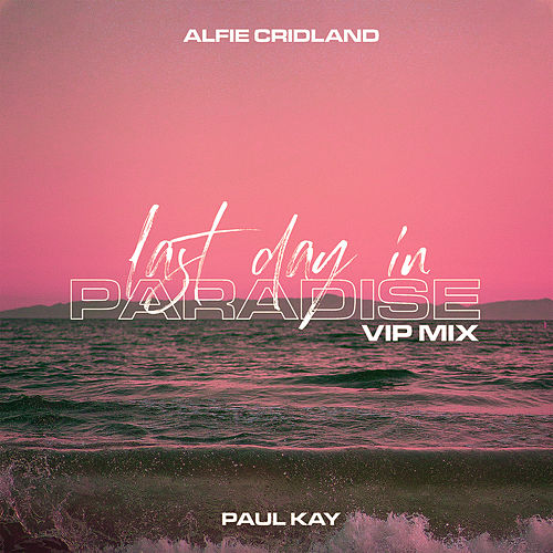 Last Day In Paradise (VIP Mix) by Alfie Cridland