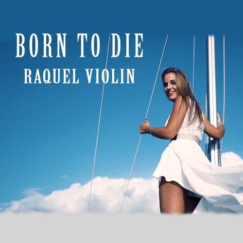 Born to Die by Raquel Violin