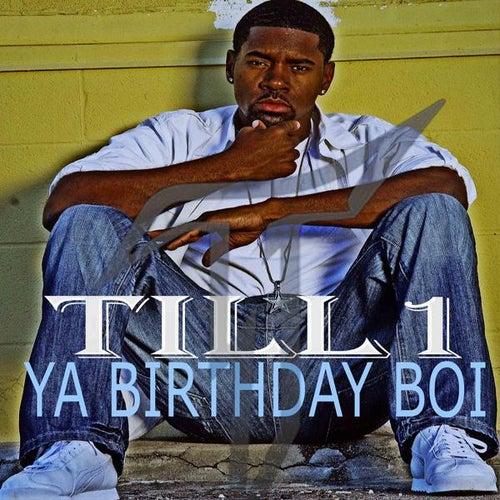 Ya Birthday Boi - Single by Till1