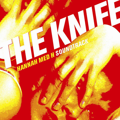 Hannah Med H (Soundtrack) by The Knife