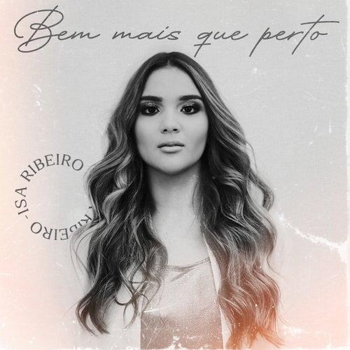 Bem Mais Que Perto by Isa Ribeiro