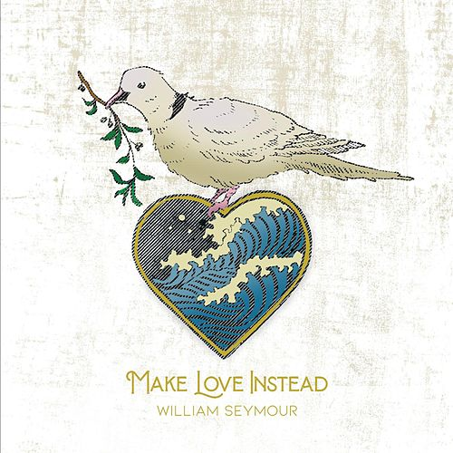 Make Love Instead by William Seymour
