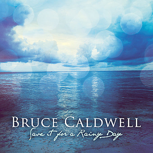 Save It For A Rainy Day de Bruce Caldwell