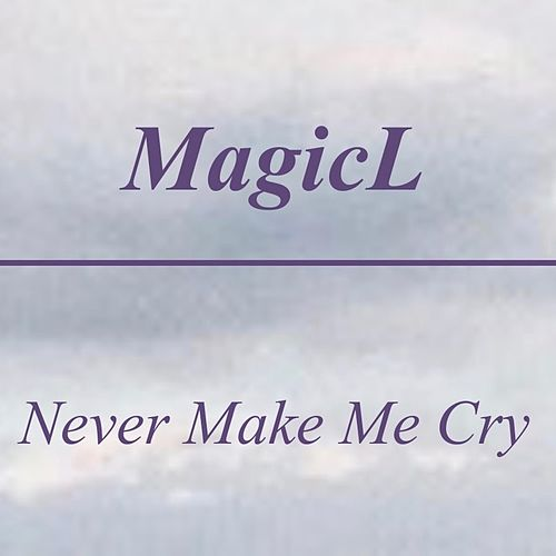 Never Make Me Cry by Magicl