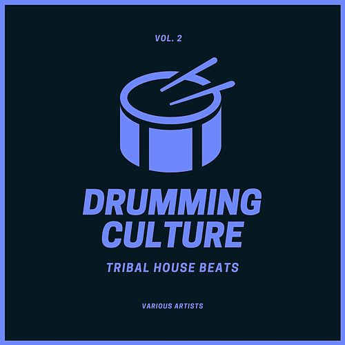 Drumming Culture (Tribal House Beats), Vol. 2 by Various Artists