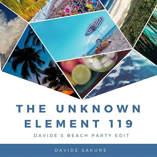 The Unknown Element 119 (Davide's Beach Party Edit) by Davide Sakure