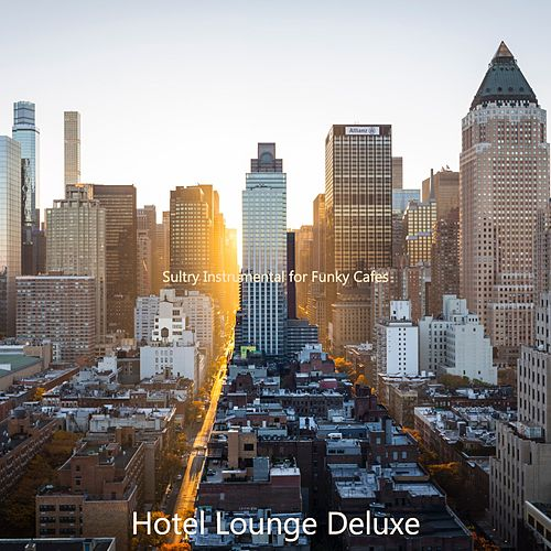 Sultry Instrumental for Funky Cafes von Hotel Lounge Deluxe
