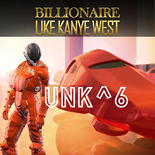 Billionaire Like Kanye West by Unk^6
