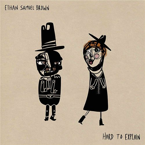 Hard to Explain by Ethan Samuel Brown