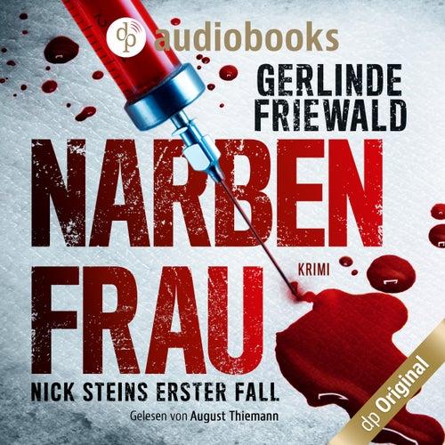 Nick Steins erster Fall - Narbenfrau - Nick Stein-Reihe, Band 1 (Ungekürzt) von Gerlinde Friewald