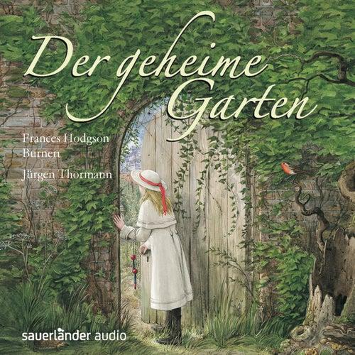 Der geheime Garten (Gekürzte Lesung) von Frances Hodgson Burnett