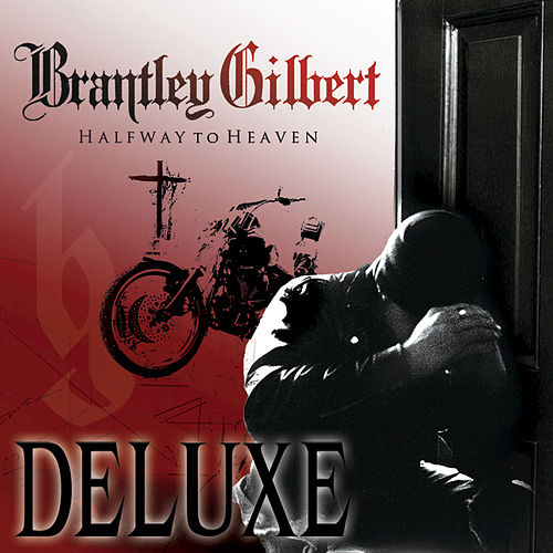Halfway To Heaven (Deluxe Edition) by Brantley Gilbert