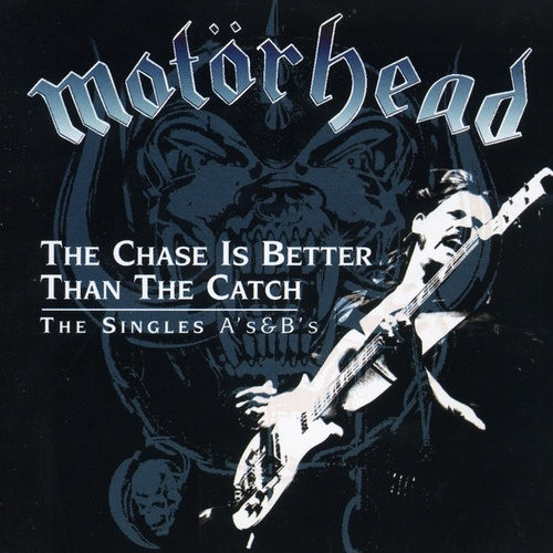 The Chase Is Better Than The Catch - The Singles A's & B's by Motörhead