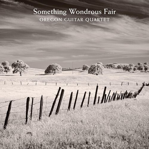 Something Wondrous Fair by Oregon Guitar Quartet