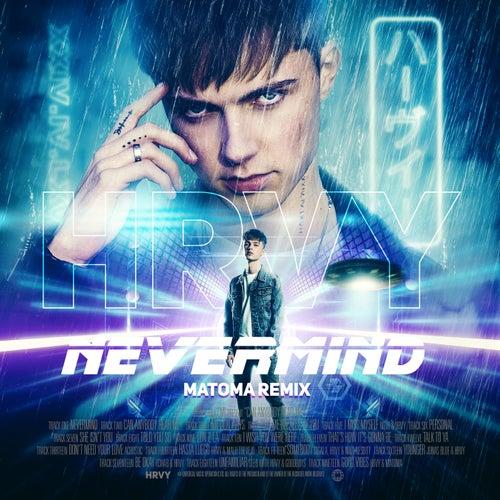 NEVERMIND (Matoma Remix) by HRVY