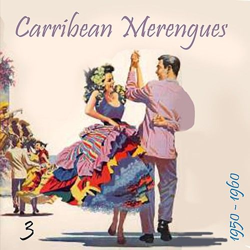 Carribean Merengues (1950 - 1960), Vol. 3 by Various Artists