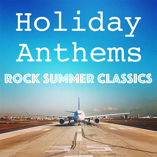 Holiday Anthems Rock Summer Classics de Various Artists