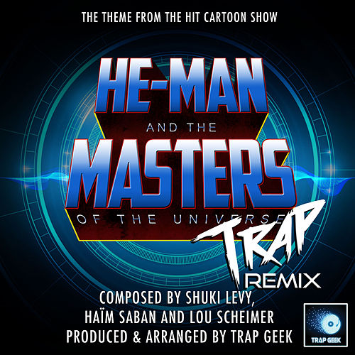 He-Man And The Masters Of The Universe Main Theme (From 'He-Man And The Masters Of The Universe') (Trap Remix) by Trap Geek