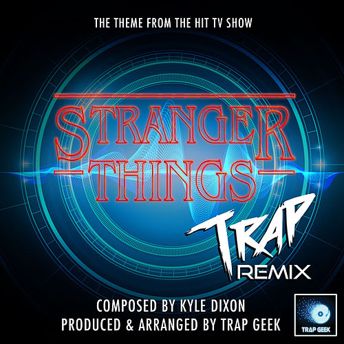 Stranger Things Main Theme (From 'Stranger Things') (Trap Remix) by Trap Geek