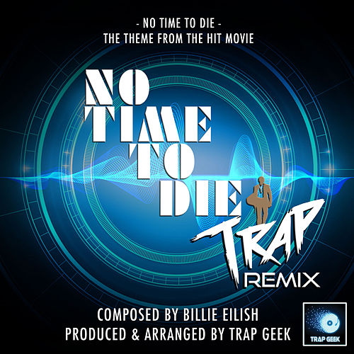 No Time To Die Main Theme (From 'No Time To Die') (Trap Remix) by Trap Geek