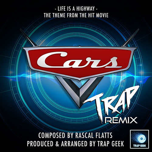 Life Is A Highway (From 'Cars') (Trap Remix) by Trap Geek