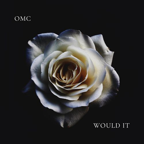 Would It by OMC