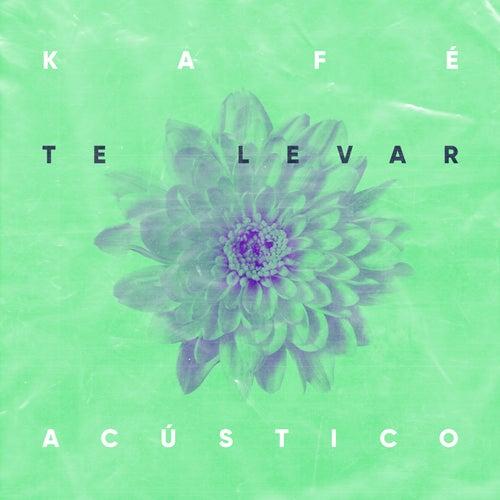 Te Levar (Acústico) by Kafé