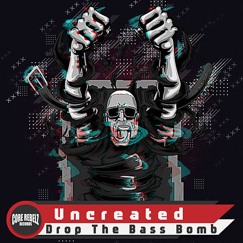Drop The Bass Bomb by Uncreated