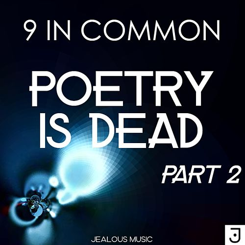 Poetry Is Dead, Pt. 2 by 9 In Common