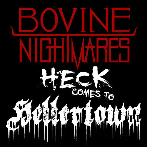 Heck Comes to Hellertown by Bovine Nightmares