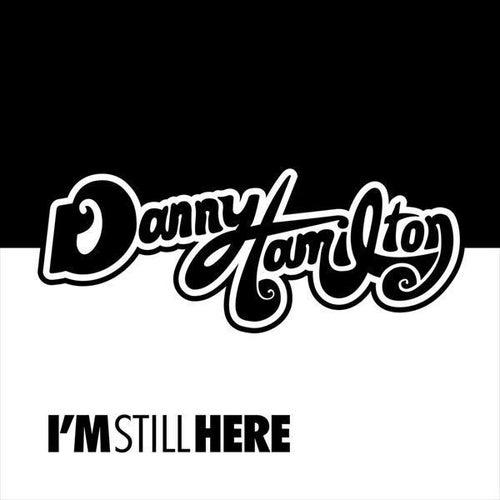 I'm Still Here von Danny Hamilton