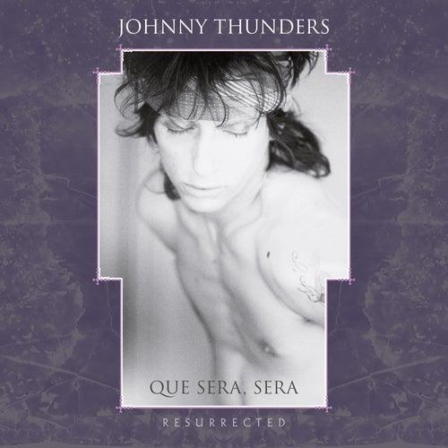 Que Sera, Sera - Resurrected (Remixed) by Johnny Thunders