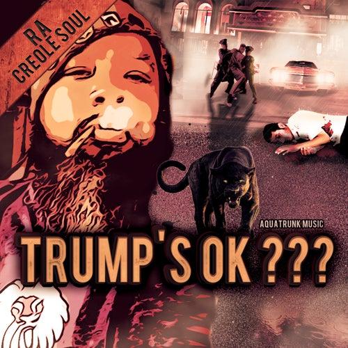 Trump's Ok??? by Ra Creole Soul