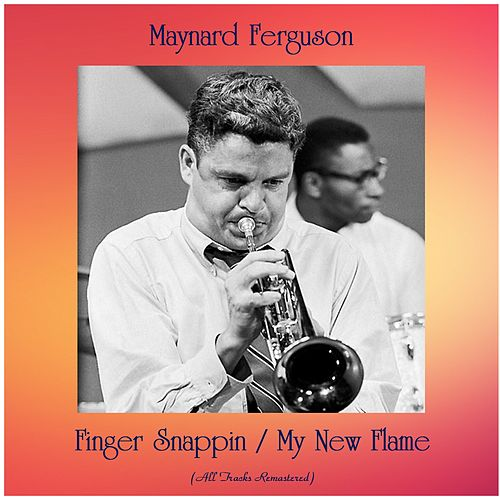 Finger Snappin / My New Flame (All Tracks Remastered) von Maynard Ferguson